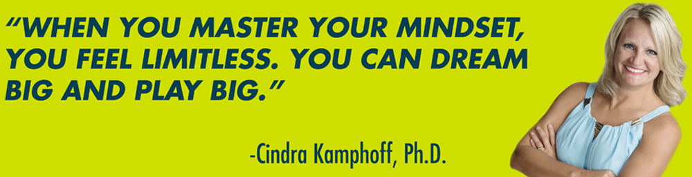 When You Master Your Mindset, You Feel Limitless. You Can Dream Big and Play Big.